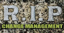 Change management is dead