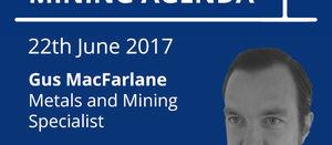 London Mining Agenda - Gus MacFarlane, 22/06/17